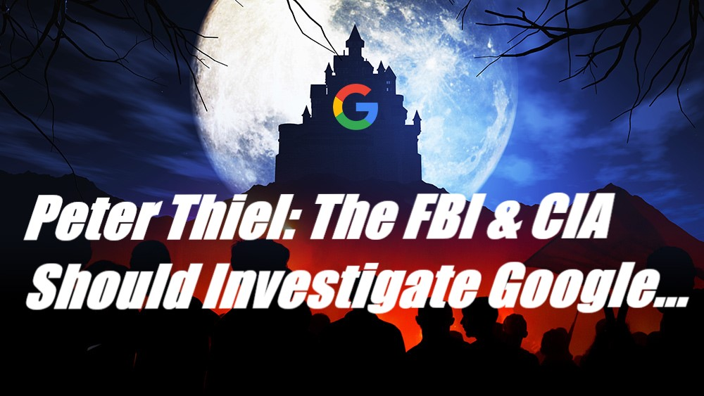 Peter Thiel: The FBI and CIA Should Investigate Google...