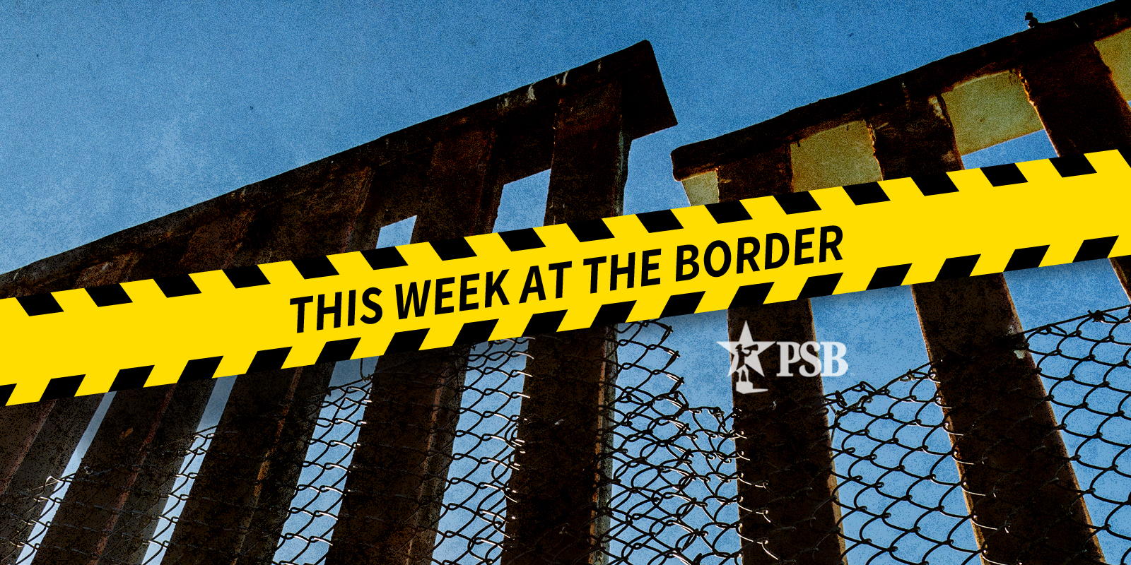 This Week at The Border