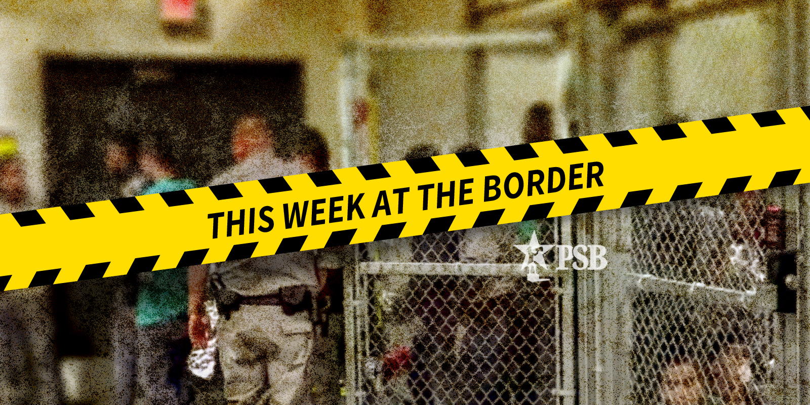 This Week Along the Border...