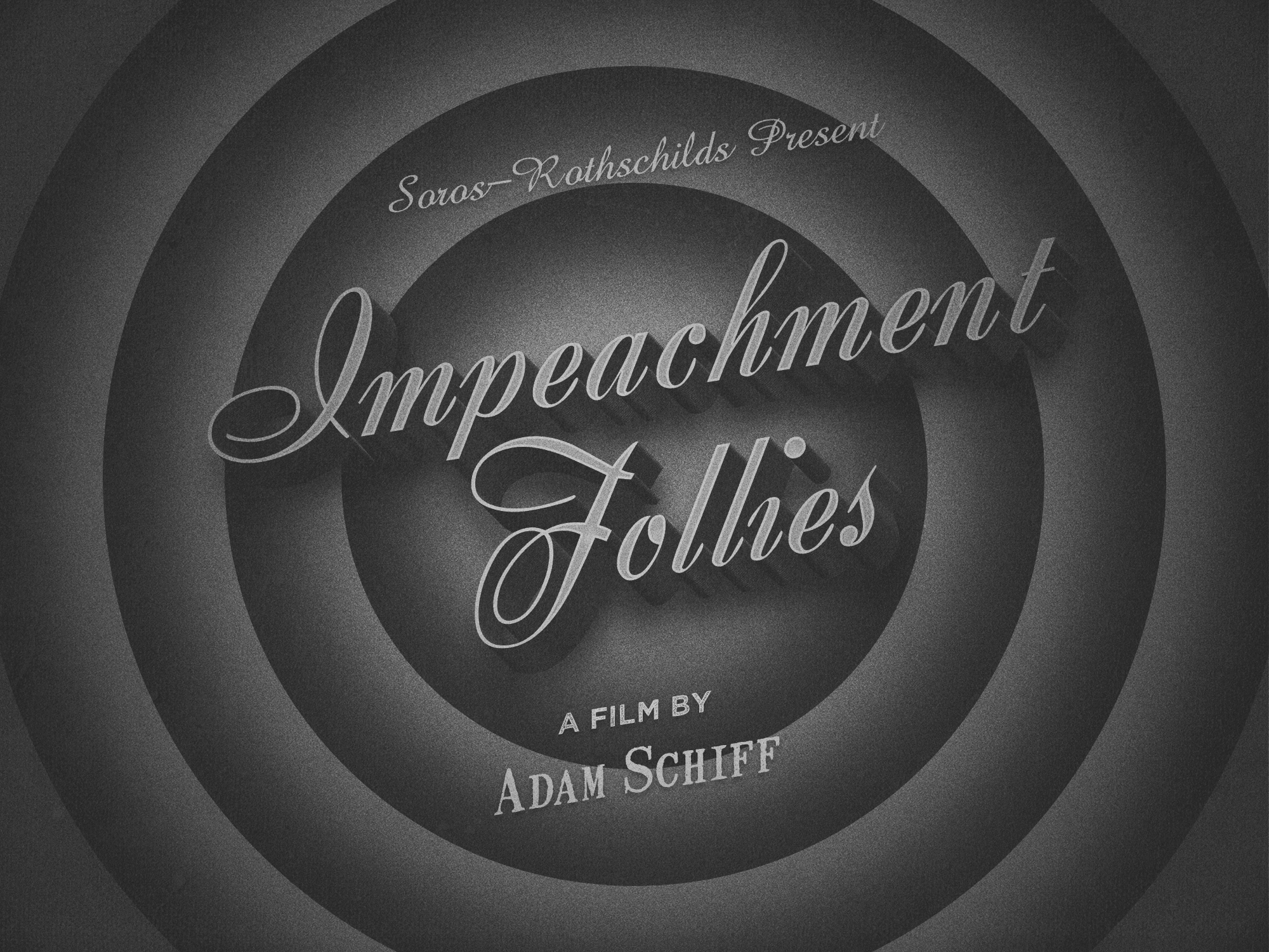 Impeachment Follies: A Film By Adam Schiff