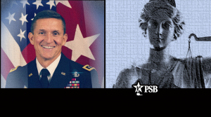Political Persecution & Judicial Activism: The Latest in the General Flynn Case