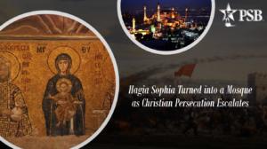 Hagia Sophia Turned into a Mosque as Christian Persecution Escalates Around the World