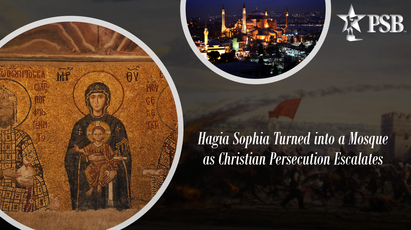 Hagia Sophia Turned into a Mosque as Christian Persecution Escalates Around the World