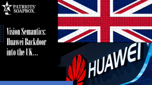 Vision Semantics: Huawei's New Backdoor Into the United Kingdom?