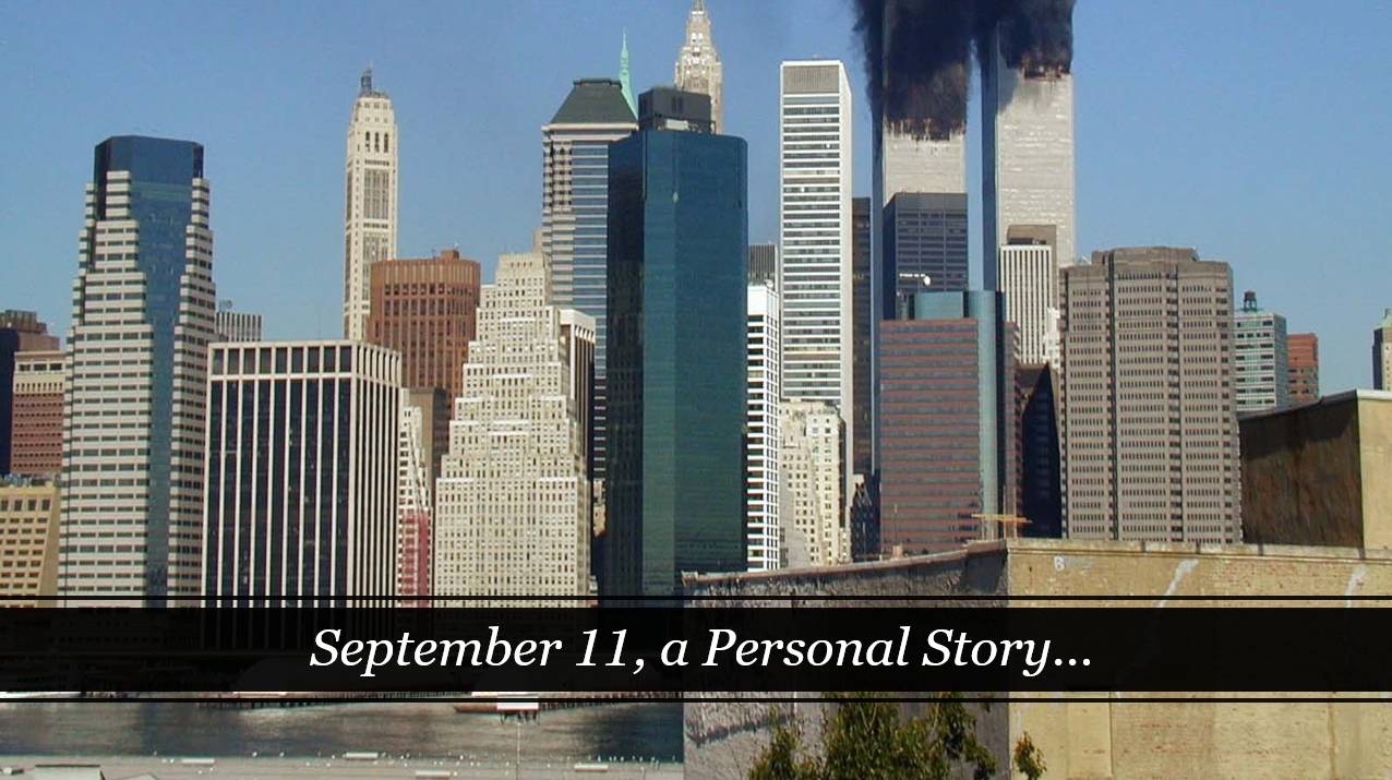 September 11, a Personal Story ...
