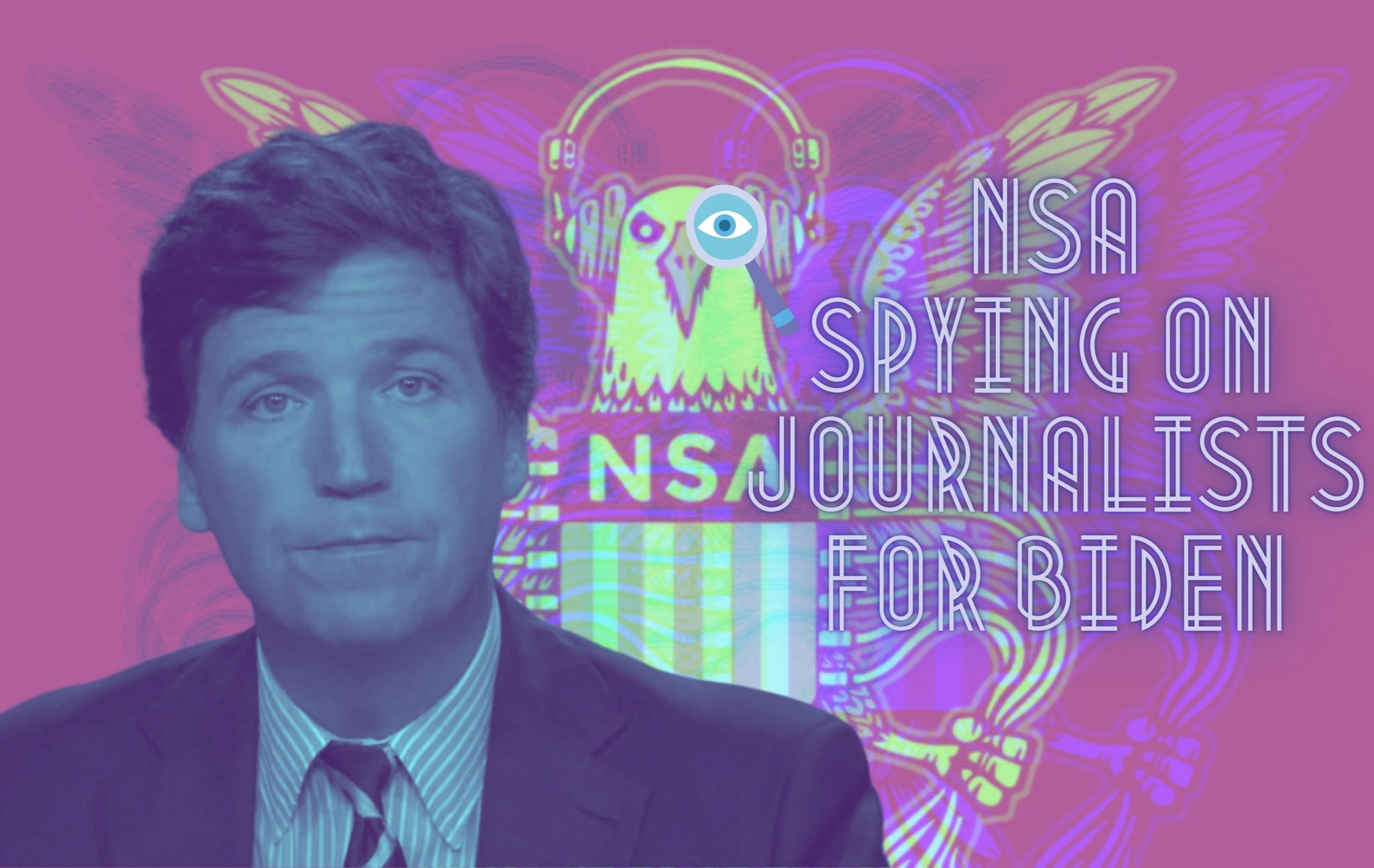 Tucker Carlson: Whistleblower Warned of NSA Spying on Him for Biden Regime