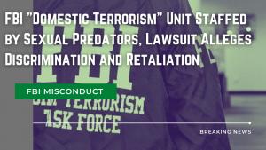 "Lawsuit: FBI ""Domestic Terrorism"" Unit Run by Drunken Sexual Predators?"