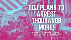 Breaking: DOJ Plans Mass Arrests of Jan 6 Protestors, Private Company to Assist in Dragnet