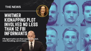 Court Docs: 12 FBI Operatives Guided Whitmer Plot with Undercover Agents