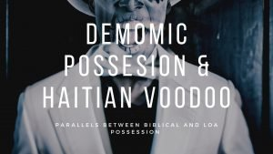 Parallels Between Haitian Voodoo and Demonic Possession