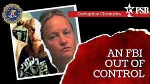 Corruption Chronicles: An FBI Out of Control…