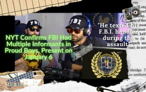 PSB Vindicated Again: NYT Admits Feds Had Informants in Proud Boys Present on January 6